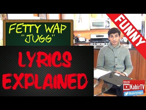 Jugg - Fetty Wap Lyrics Explained