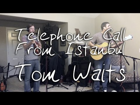 Telephone Call From Istanbul - Tom Waits Cover