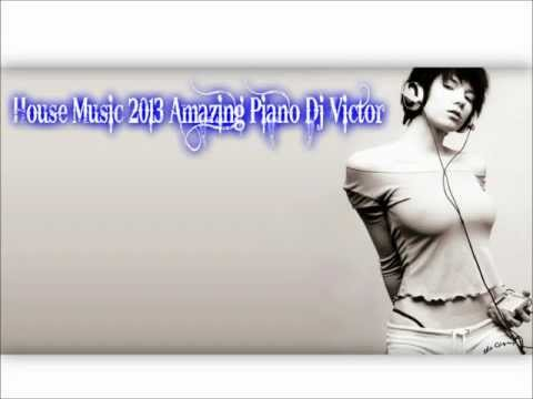 House Music 2013( Amazing Piano) Dj Victor