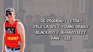 De Pequeño ( LETRA) Felo La Efe, Blackroy, Bhaadyeezy, Youn...