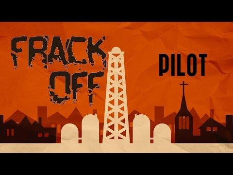 Frack Off | Pilot
