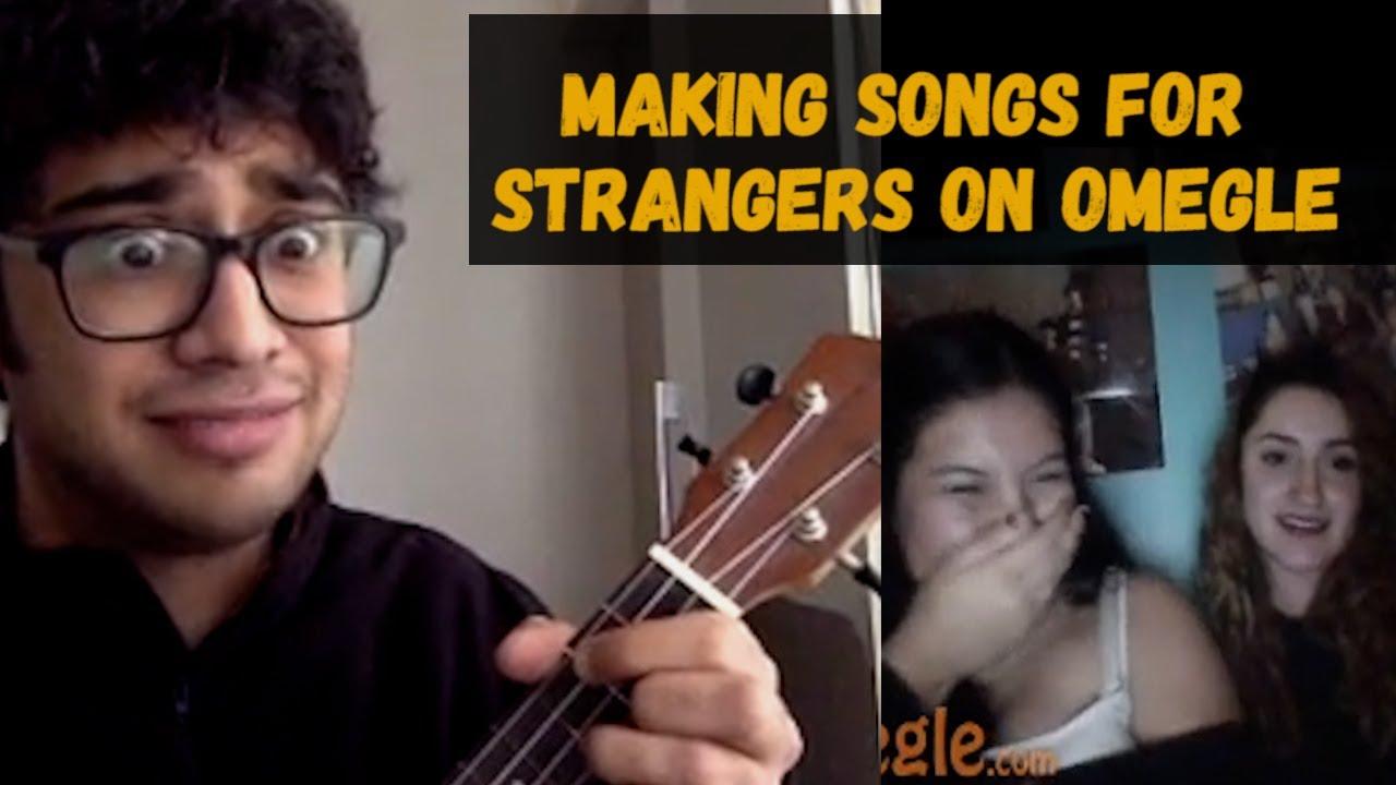 MAKING SONGS FOR STRANGERS ON OMEGLE