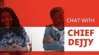 EXCLUSIVE INTERVIEW WITH CHIEF DEJJY