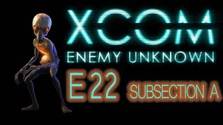 X-COM Enemy Unknown - E22 - ASSAULT ON THE ALIEN BASE... OH. MY. G- [SUBSECTION A]