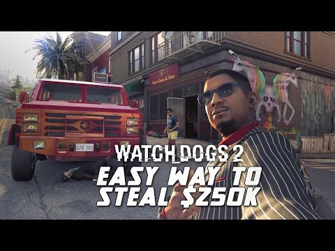 WATCH DOGS 2 GAMEPLAY - EASY METHOD TO GET $250K (ARMORED LOOT TRUCK MISSION)