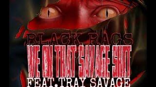 Black Rags-We On That Savage Shit Ft.Tray Savage