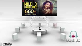 Mile Ho Tum Humko | Neha Kakkar | Real 8D Song
