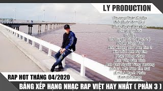 Rap Hot Việt Tháng 04/2020 - Bảng Xếp Hạng Nhạc Rap Việt Hay Nhất Tháng 04/2020 ( P3 )