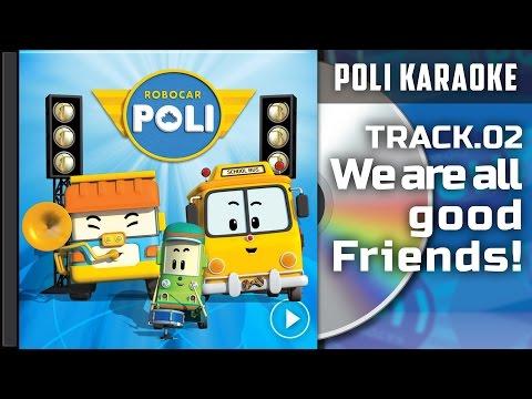 Poli Karaoke : Track 02. We are all good Friends | | Robocar Poli Special