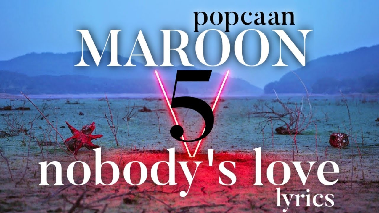 Maroon 5 Popcaan Nobody S Love Lyrics Official Mix Popcaan Newrelease Maroon5 Youtube The lyrics for nobody love by tori kelly have been translated into 18 languages. youtube