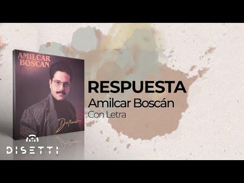 8. Amilcar Boscan - Respuesta - Video Letra