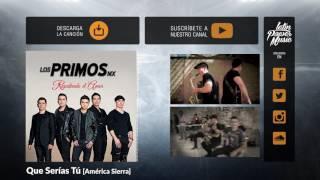 Que Serías Tú - Los Primos MX [Audio]