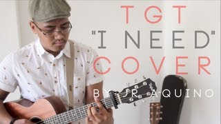 TGT - I Need (Cover) - JR Aquino