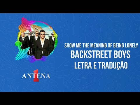 Video - Backstreet Boys – Show Me The Meaning Of Being Lonely (Letra e Tradução)