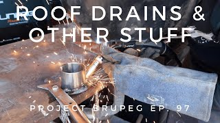 Roof Drains & Other Stuff - Project Brupeg Ep. 97