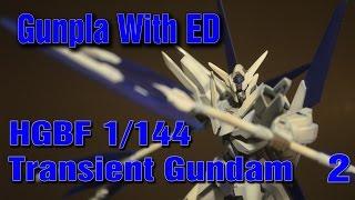 Gunpla With ED - HGBF 1/144 Transient Gundam