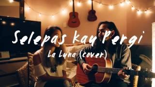 Download Selepas Kau Pergi - La Luna (cover) by The Macarons Project