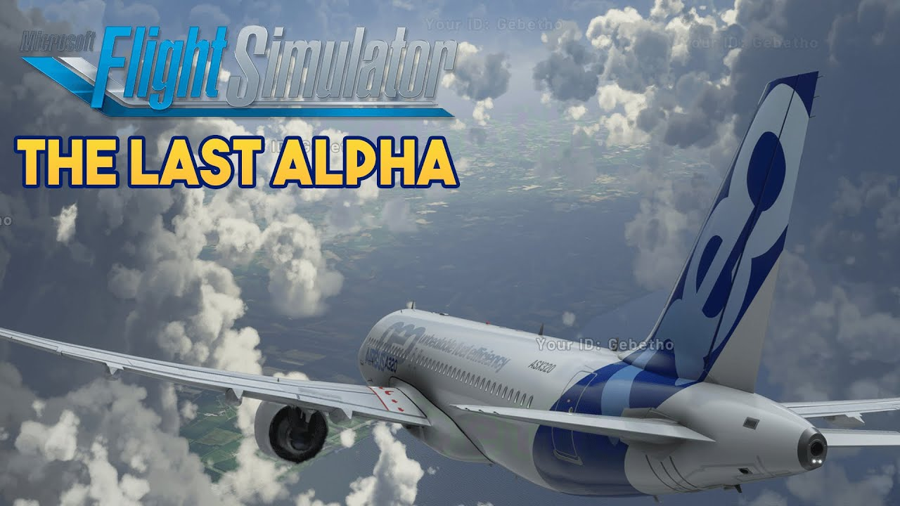 Microsoft Flight Simulator 2020 - THE LAST ALPHA