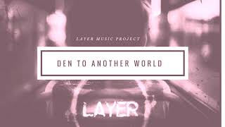 Den to Another World | LAYER Music Project