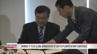 Arirang TV designated as global broadcaster of 2014 ITU Plenipotentiary Conference