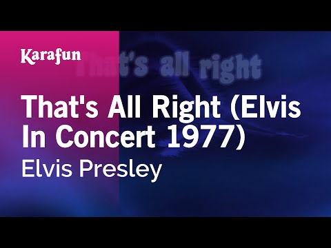 That's All Right (Elvis In Concert 1977) - Elvis Presley | Karaoke Version | KaraFun