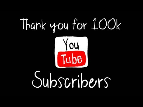 Thank You for 100k YouTube Subscribers!
