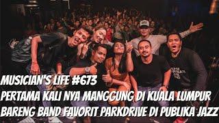 MUSICIAN'S LIFE #673 | PERTAMA KALI NYA MANGGUNG DI KUALA LUMPUR MALAYSIA BARENG PARKDRIVE