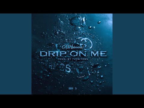 Drip on Me