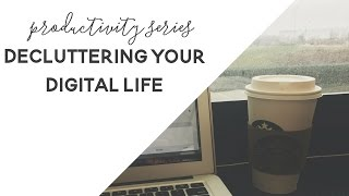 Decluttering Your Digital Life - Productivity Series
