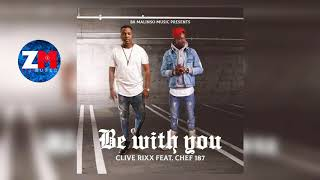CLIVE RIXX Ft CHEF 187 - BE WIYH YOU (Audio)   ZedMusic   Zambian Music 2017