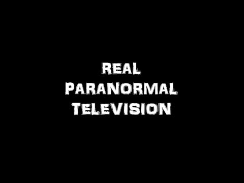 REAL PARANORMAL TELEVISION Episode #3