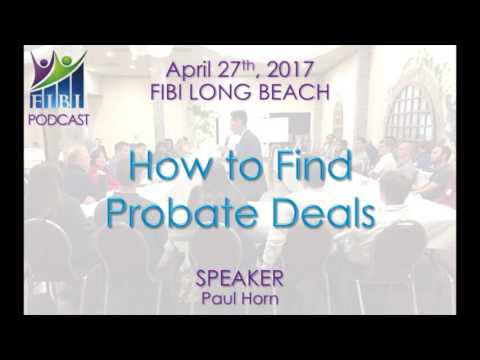 PODCAST - FIBI Long Beach 4.27.17 - How To Find Probate Deals