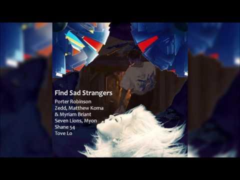 Porter Robinson x Zedd x Seven Lions,Tove Lo - Find Sad Strangers (Mashup by Nyguita)