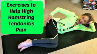 Exercises to Help High Hamstring Tendonitis Pain. Feel Better With This Video Routine.