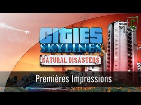 [FR] Impressions - Cities Skylines : Natural Disasters