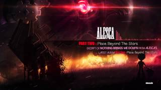 """EXCERPT #1: PART TWO :: Place Beyond The Stars - """"Nothing Brings Me Down"""" - ALESCA"""