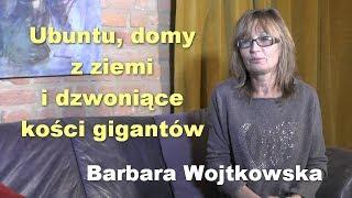 Ubuntu, domy z ziemi i dzwoniące kości gigantów - Barbara Wojtkowska