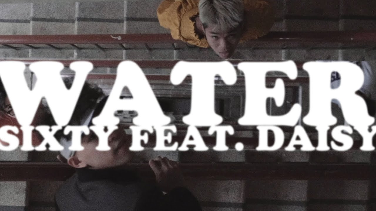 Download SIXTY - WATER (FT. DAISY) | Official Music Video