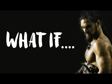 What if Khal Drogo Never Died - Game of Thrones