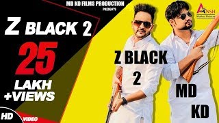 Z BLACK 2 : MD KD (Full ) | MD KD Films Production | Desi Rock | New Haryanvi Song 2018