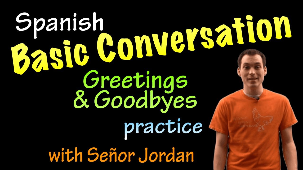 Basic Conversation In Spanish Greetings And Goodbyes Practice