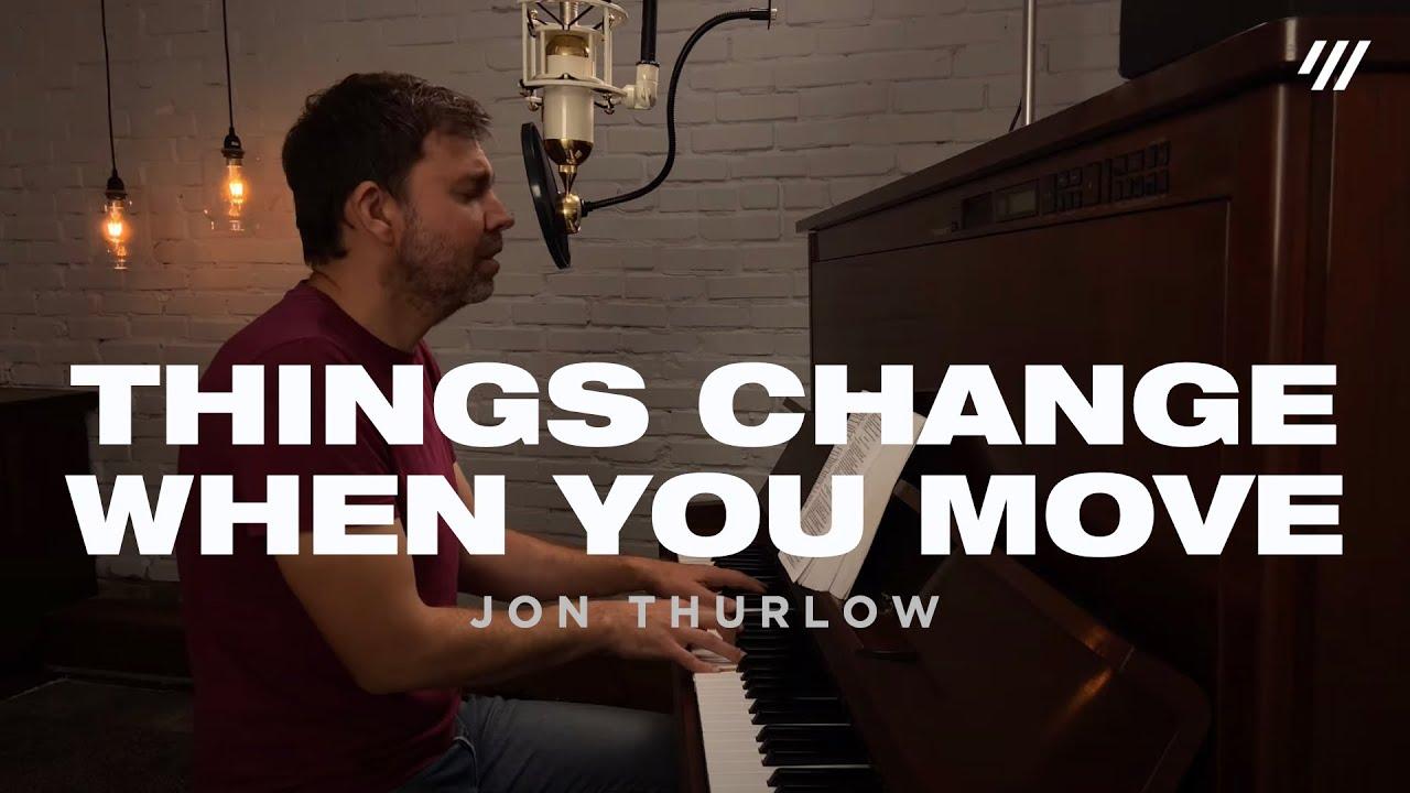 Things Change When You Move (Worship Set) - Jon Thurlow