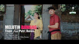 MELUTIN BAWANG - Tison Feat Putri Bulan [Q,Ano Pro Studio]
