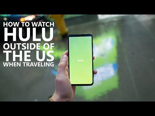 How to Watch Hulu Outside of the US When Traveling
