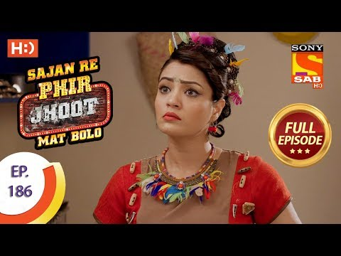 Sajan Re Phir Jhoot Mat Bolo – Ep 186 – Full Episode – 8th February, 2018