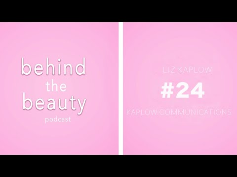 BEHIND THE BEAUTY PODCAST | LIZ KAPLOW (SEASON 2, EP. 10)