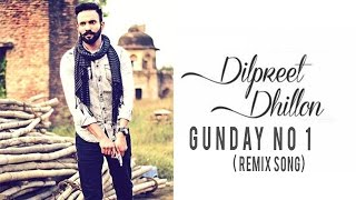 Gunday No 1 ( Remix Song) | Dilpreet Dhillon | Remix Dhol Mix Dj Hans | Latest Punjabi Song 2016