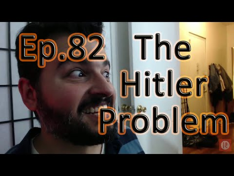 Ep.82 The Hitler Problem