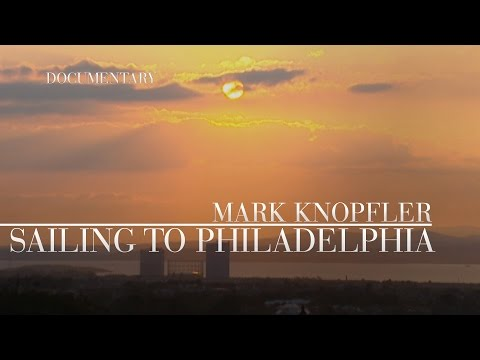 Mark Knopfler - Sailing To Philadelphia: A Documentary (OFFICIAL)