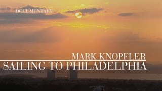 Mark Knopfler - Sailing To Philadelphia (Official Documentary)